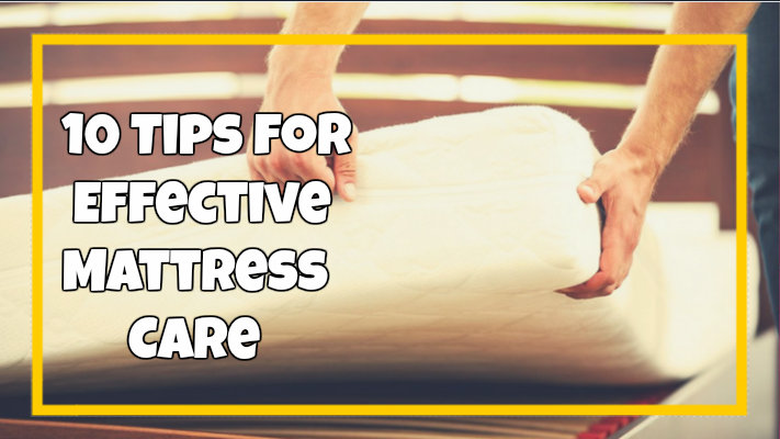 10 Tips for Effective Mattress Care