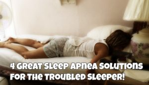 4-great-sleep-apnea-solutions-for-the-troubled-sleeper