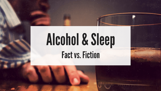Alcohol Amp Sleep Fact Vs Fiction